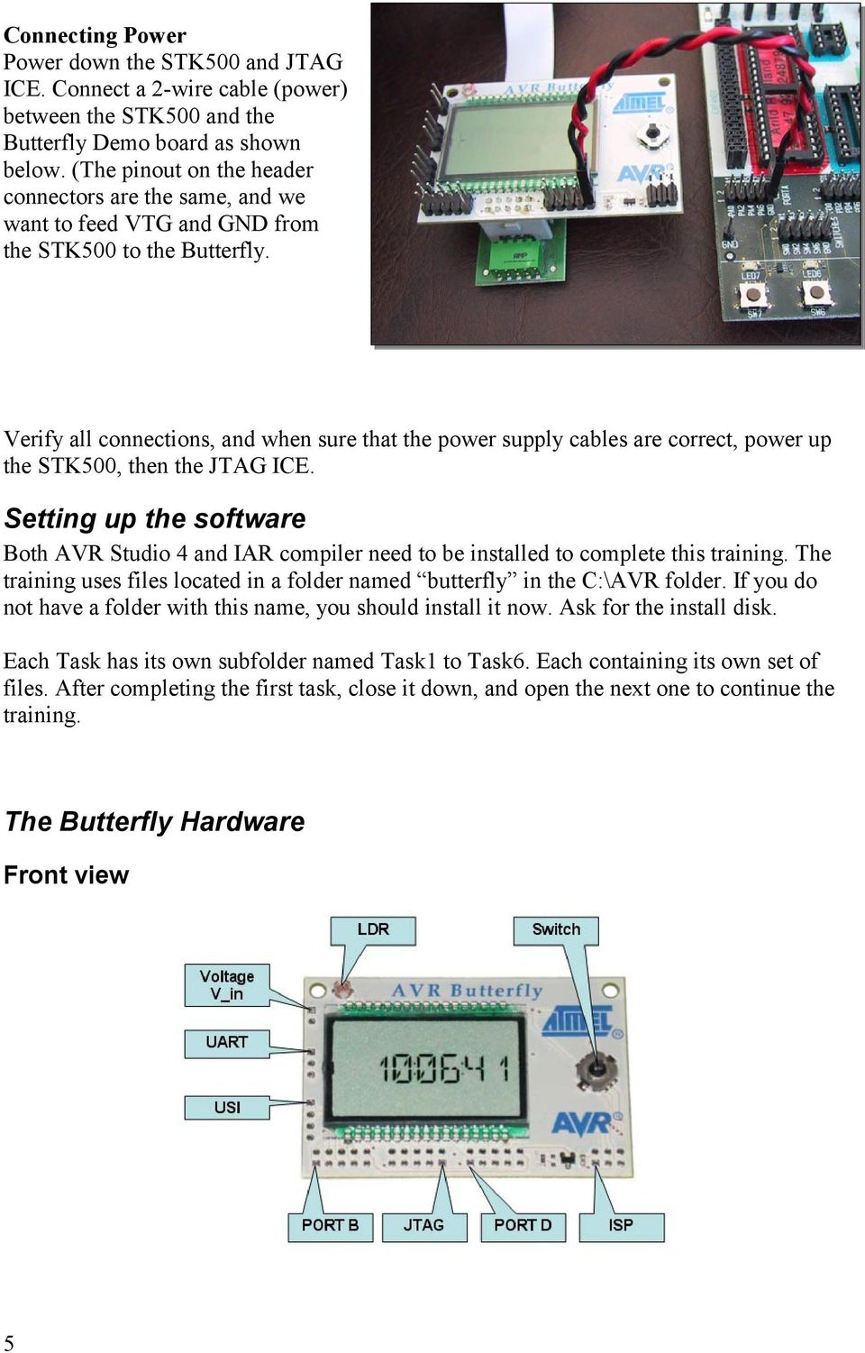 Avr Butterfly Training Atmel Norway Applications Group Pdf Circuitdiagramtointerfacebuzzerwithavrslicker Verify All Connections And When Sure That The Power Supply Cables Are Correct 6 Backside View Block Schematics