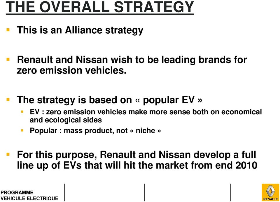 The strategy is based on «popular EV» EV : zero emission vehicles make more sense both on
