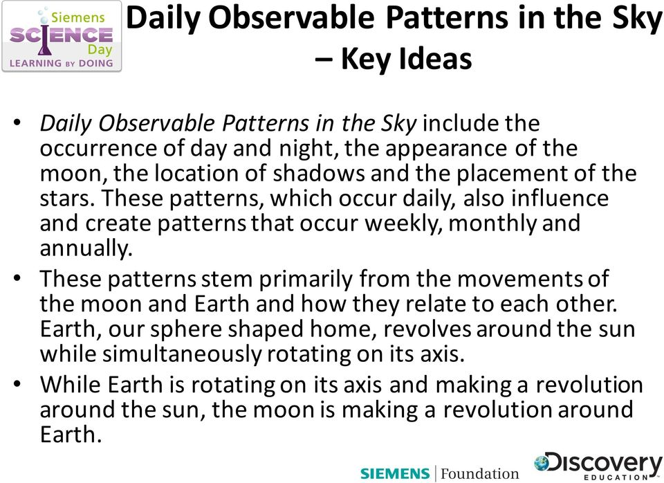 These patterns stem primarily from the movements of the moon and Earth and how they relate to each other.