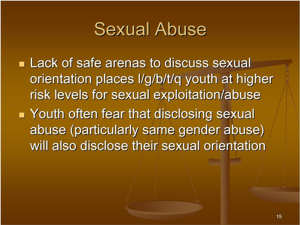 exploitation/abuse Youth often fear that disclosing sexual abuse