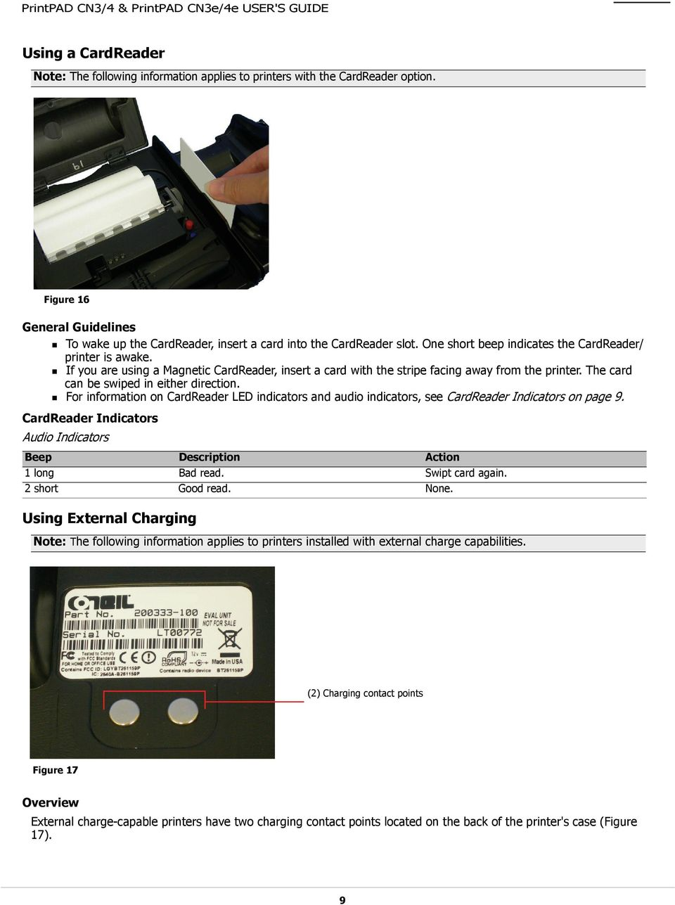 The card can be swiped in either direction. For information on CardReader LED indicators and audio indicators, see CardReader Indicators on page 9.