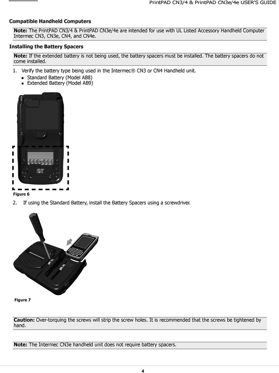 Verify the battery type being used in the Intermec CN3 or CN4 Handheld unit. Standard Battery (Model AB8) Extended Battery (Model AB9) Figure 6 2.