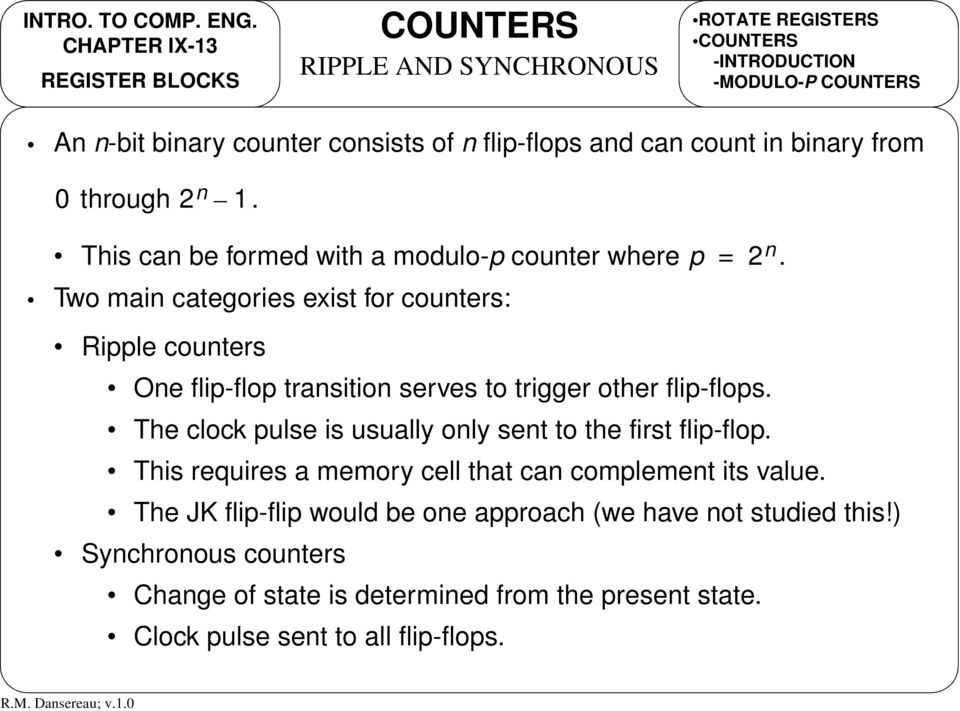 Two main categories exist for counters: Ripple counters One flip-flop transition serves to trigger other flip-flops.
