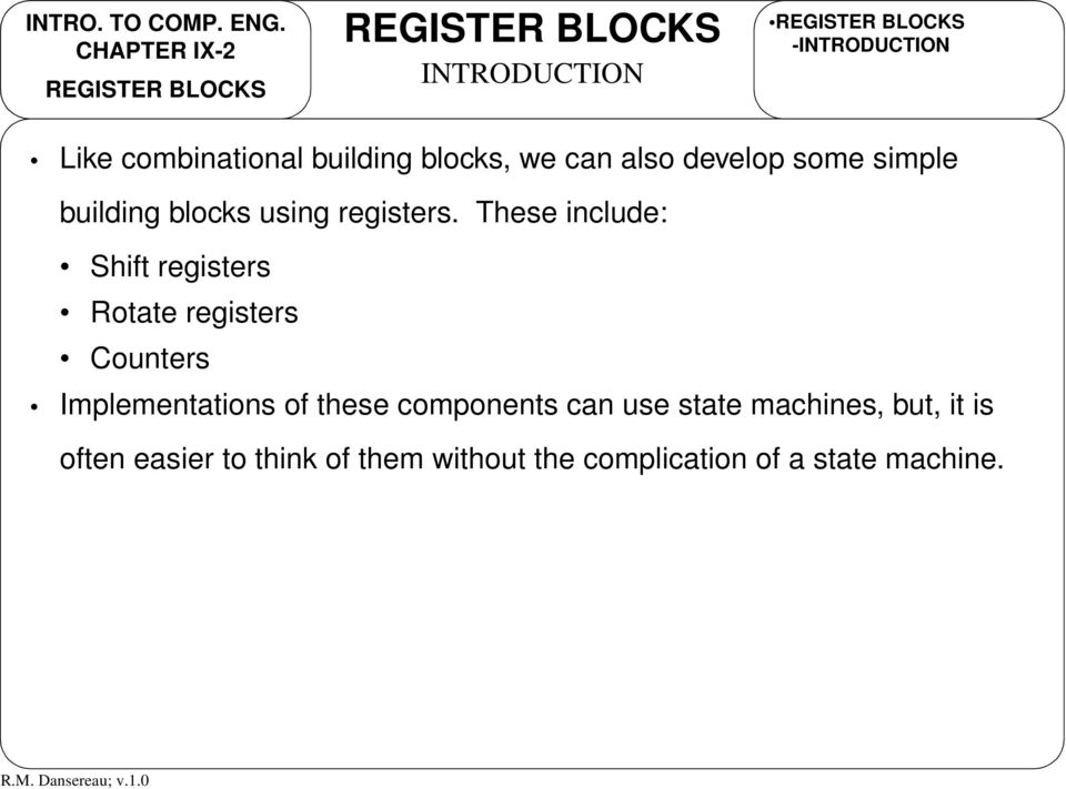 These include: Shift registers Rotate registers Counters Implementations of these