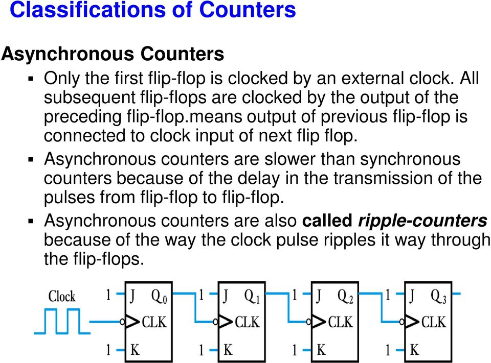 means output of previous flip-flop is connected to clock input of next flip flop.