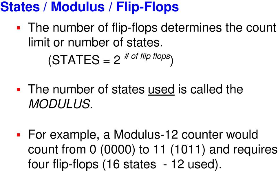 (STATES = 2 # of flip flops ) The number of states used is called the