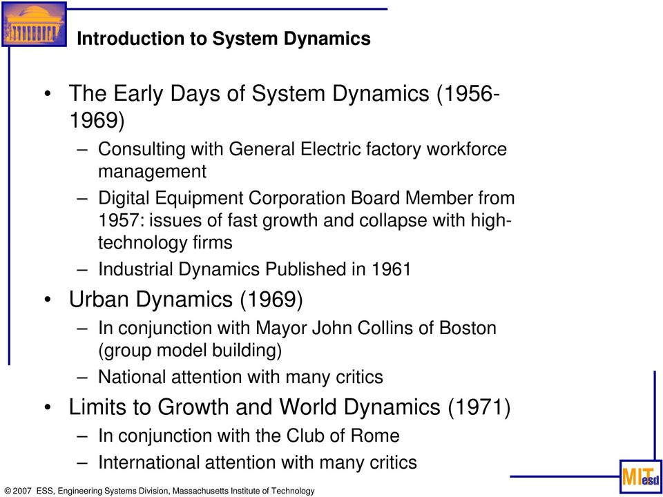 Industrial Dynamics Published in 1961 Urban Dynamics (1969) In conjunction with Mayor John Collins of Boston (group model building)