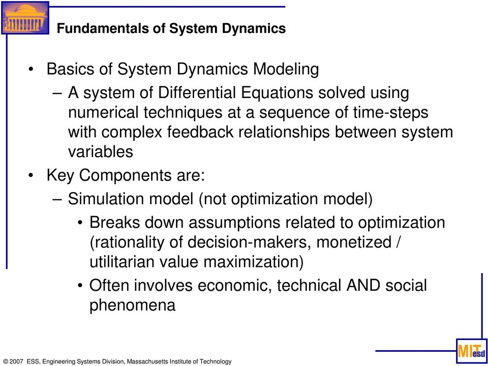 Components are: Simulation model (not optimization model) Breaks down assumptions related to optimization