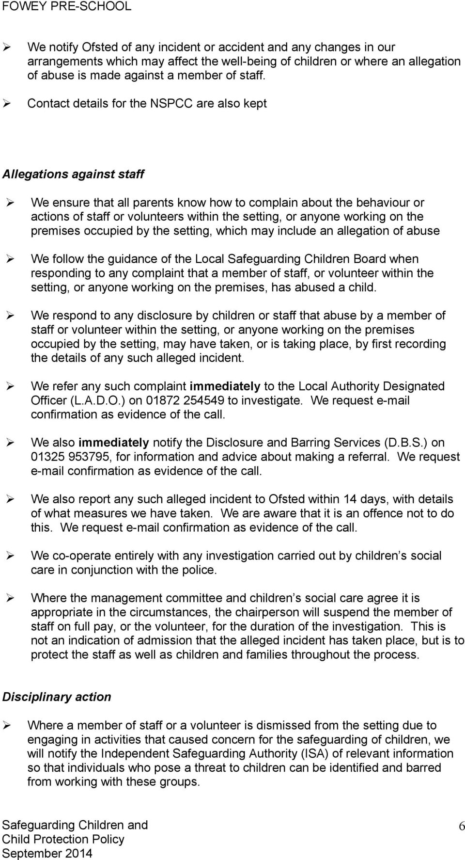 anyone working on the premises occupied by the setting, which may include an allegation of abuse We follow the guidance of the Local Safeguarding Children Board when responding to any complaint that