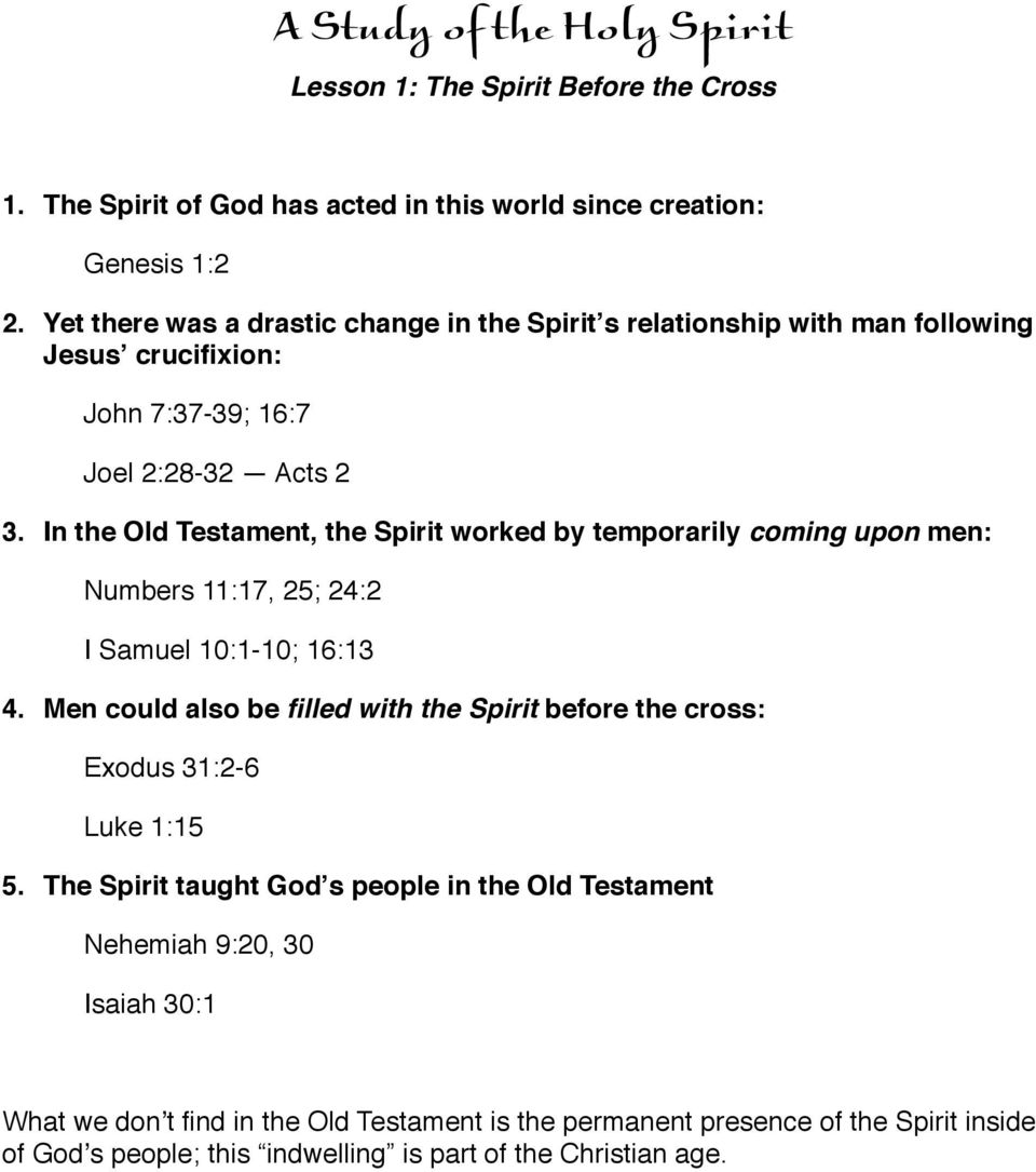 In the Old Testament, the Spirit worked by temporarily coming upon men: Numbers 11:17, 25; 24:2 I Samuel 10:1-10; 16:13 4.