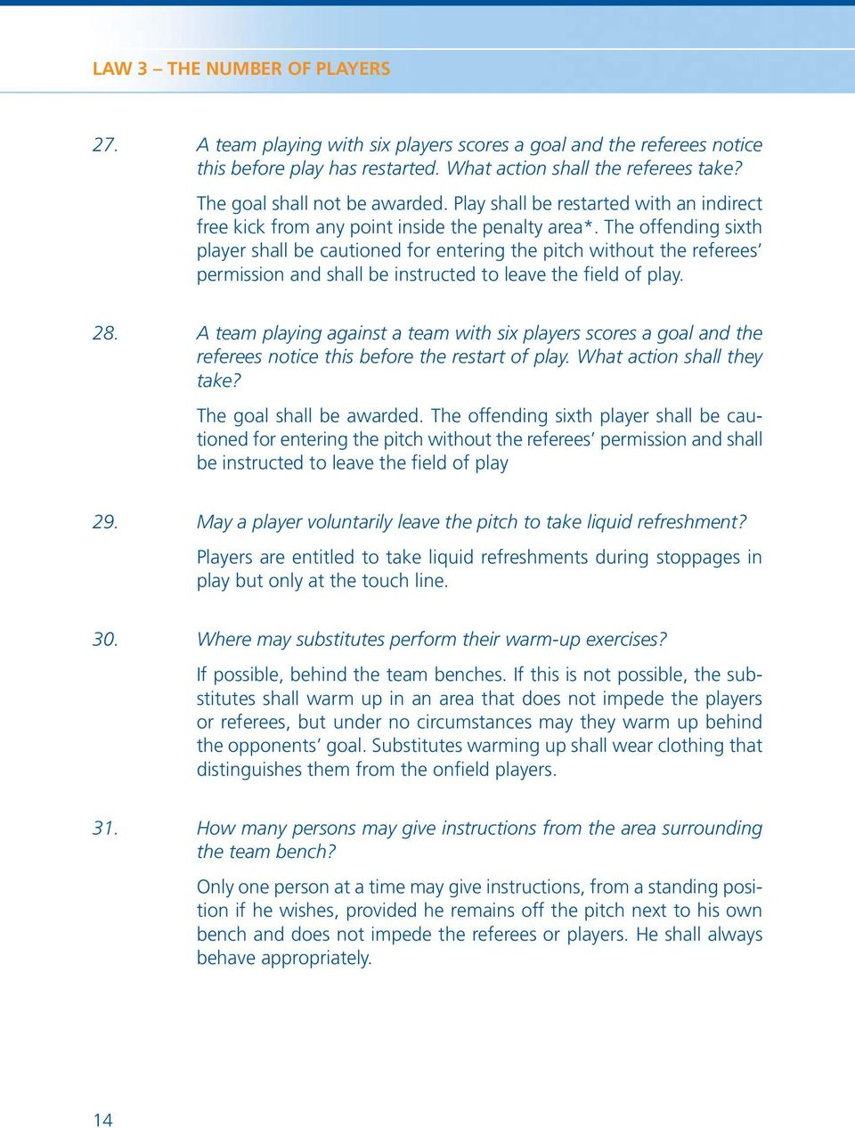 The offending sixth player shall be cautioned for entering the pitch without the referees permission and shall be instructed to leave the field of play. 28.