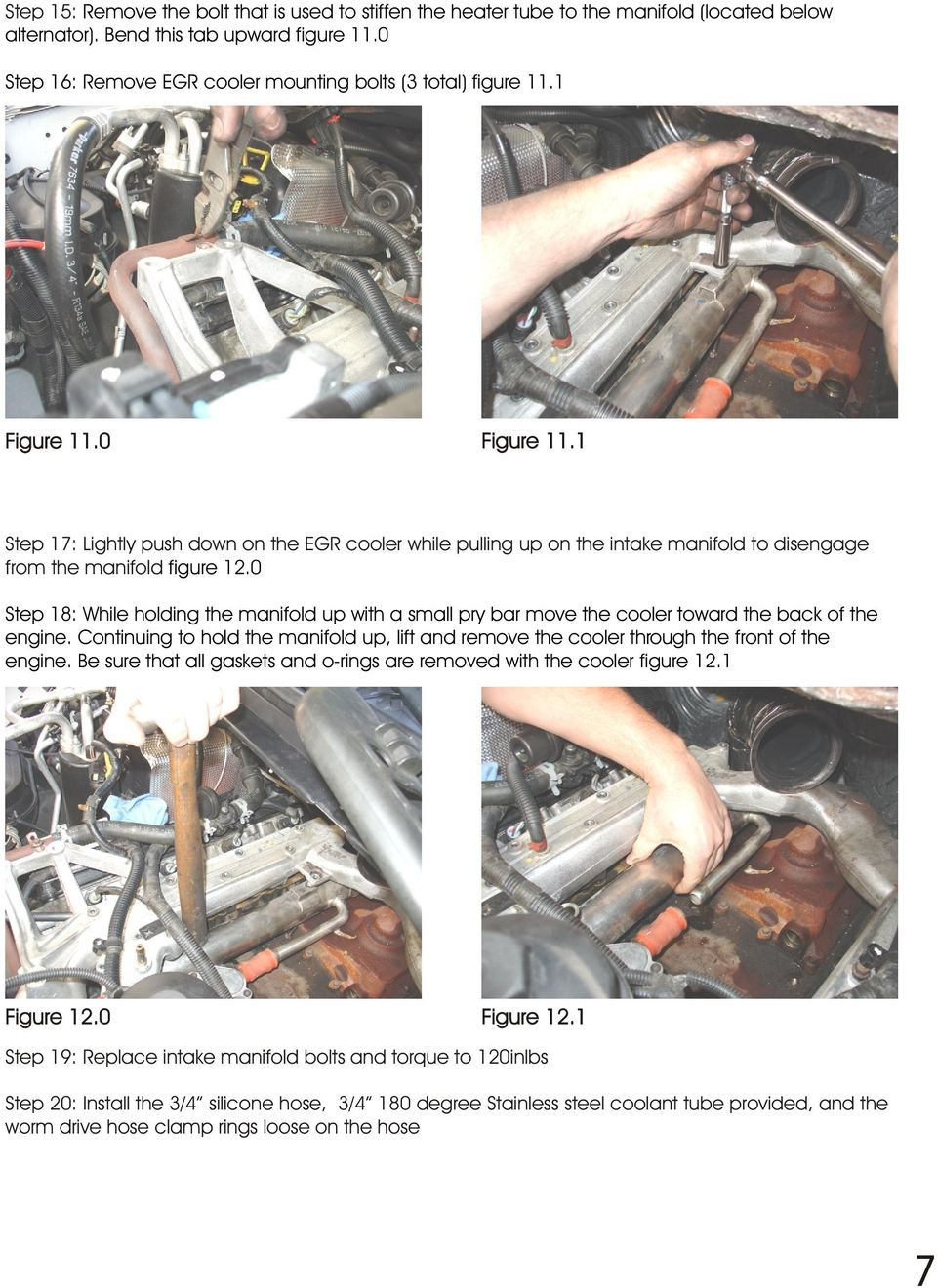 1 Step 17: Lightly push down on the EGR cooler while pulling up on the intake manifold to disengage from the manifold figure 12.