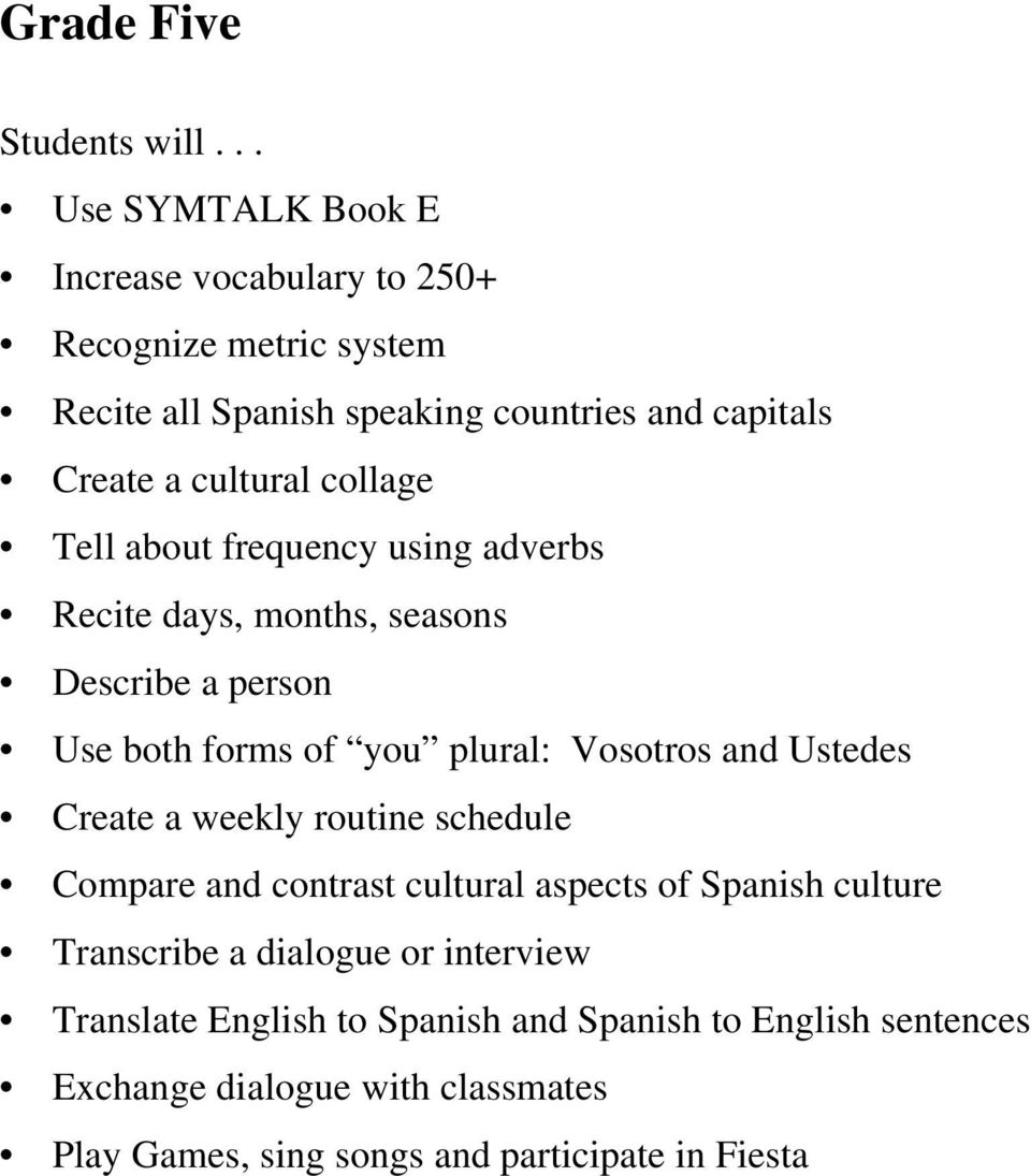 and Ustedes Create a weekly routine schedule Compare and contrast cultural aspects of Spanish culture Transcribe a dialogue or interview