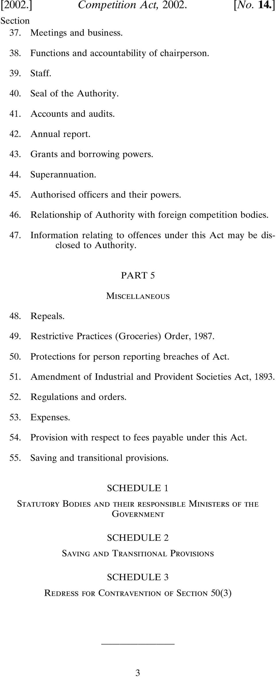 Information relating to offences under this Act may be disclosed to Authority. PART 5 Miscellaneous 48. Repeals. 49. Restrictive Practices (Groceries) Order, 1987. 50.