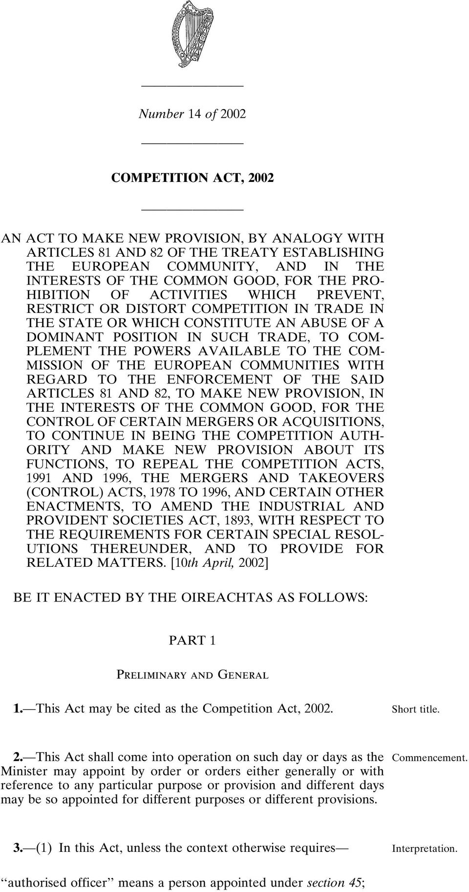 AVAILABLE TO THE COM- MISSION OF THE EUROPEAN COMMUNITIES WITH REGARD TO THE ENFORCEMENT OF THE SAID ARTICLES 81 AND 82, TO MAKE NEW PROVISION, IN THE INTERESTS OF THE COMMON GOOD, FOR THE CONTROL OF