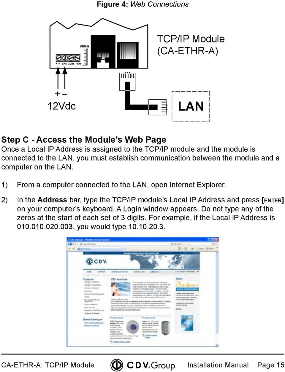1) From a computer connected to the LAN, open Internet Explorer. 2) In the Address bar, type the TCP/IP module s Local IP Address and press [enter] on your computer s keyboard.