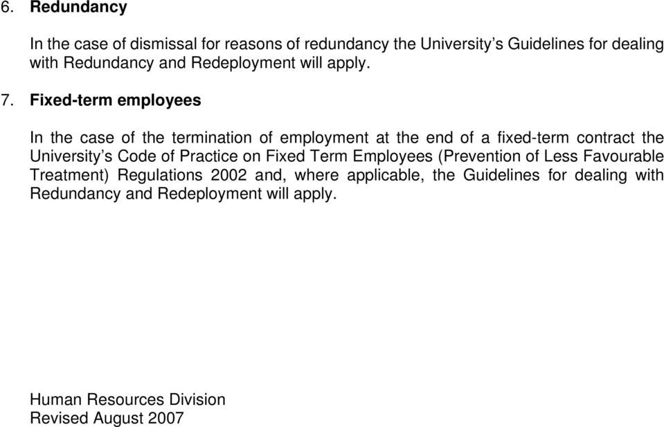 Fixed-term employees In the case of the termination of employment at the end of a fixed-term contract the University s Code of