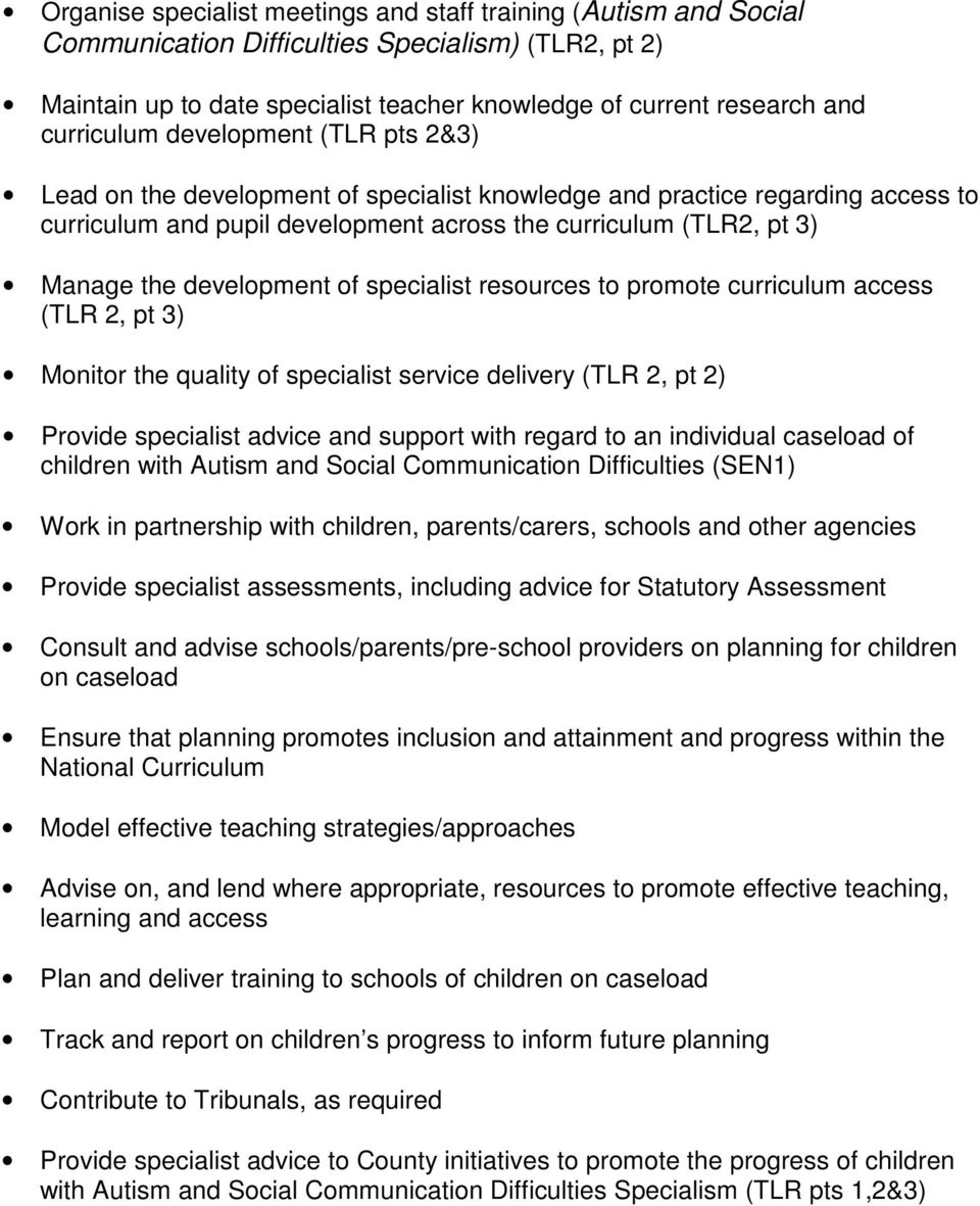 development of specialist resources to promote curriculum access (TLR 2, pt 3) Monitor the quality of specialist service delivery (TLR 2, pt 2) Provide specialist advice and support with regard to an