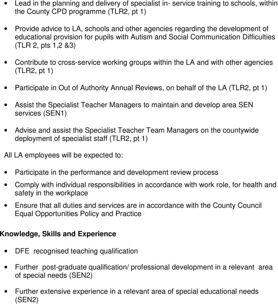(TLR2, pt 1) Participate in Out of Authority Annual Reviews, on behalf of the LA (TLR2, pt 1) Assist the Specialist Teacher Managers to maintain and develop area SEN services (SEN1) Advise and assist