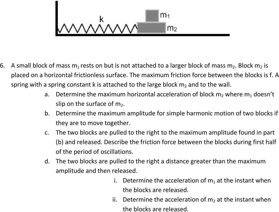 c. The two blocks are pulled to the right to the maximum amplitude found in part (b) and released. Describe the friction force between the blocks du