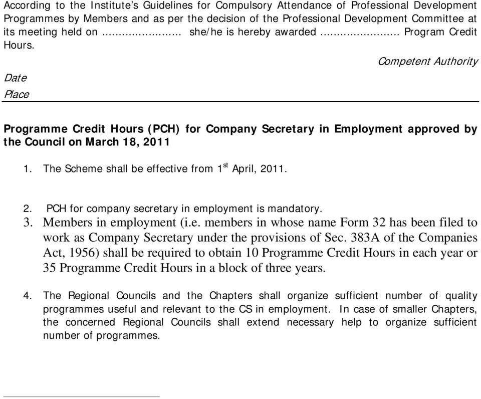 Competent Authority Date Place Programme Credit Hours (PCH) for Company Secretary in Employment approved by the Council on March 18, 2011 1. The Scheme shall be effective from 1 st April, 2011. 2. PCH for company secretary in employment is mandatory.