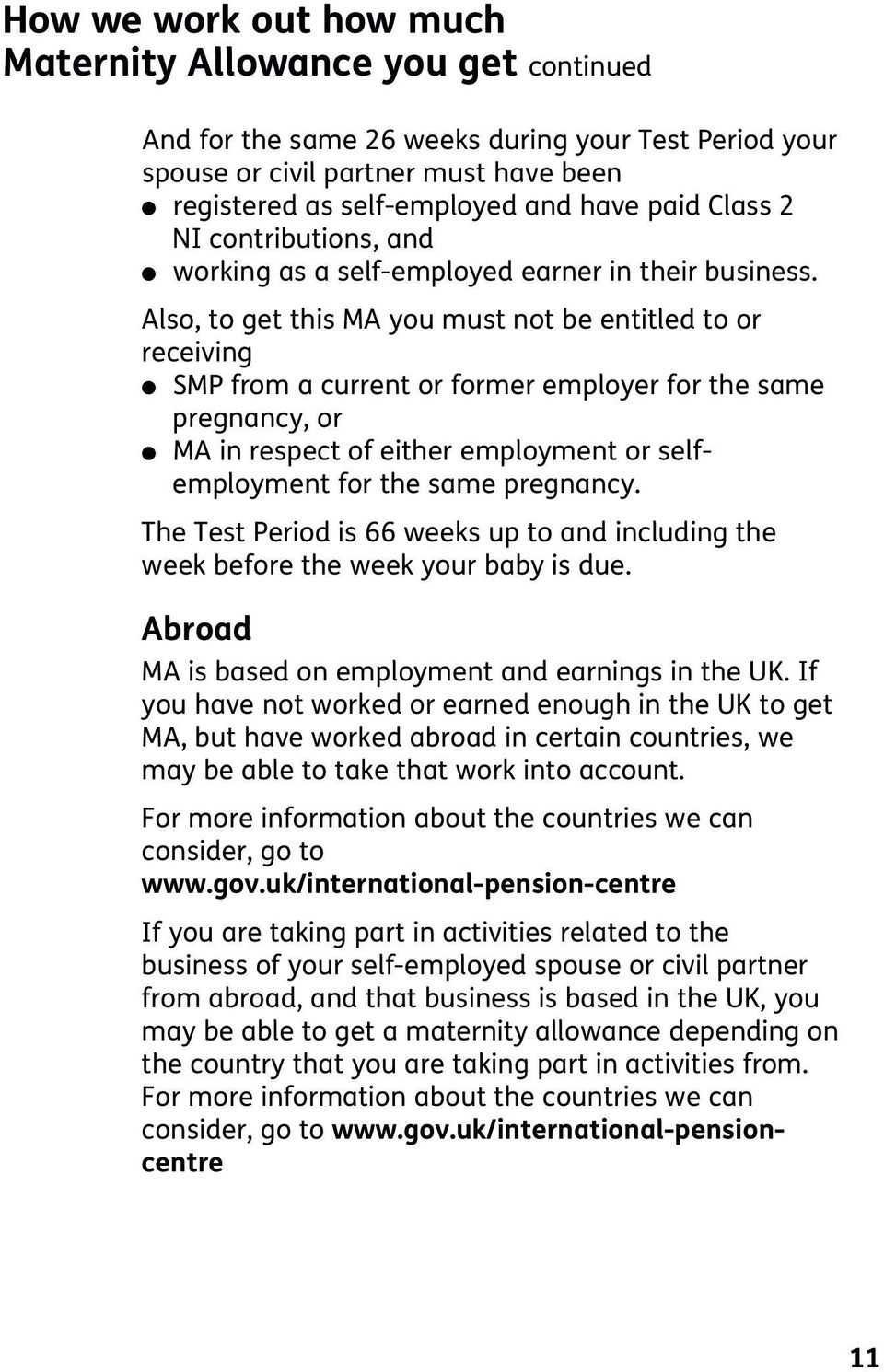 Also, to get this MA you must not be entitled to or receiving l SMP from a current or former employer for the same pregnancy, or l MA in respect of either employment or selfemployment for the same