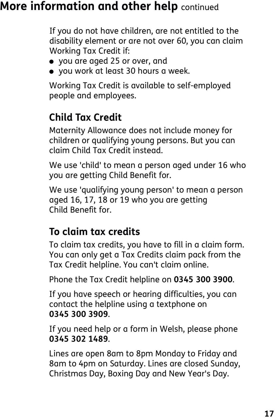 Child Tax Credit Maternity Allowance does not include money for children or qualifying young persons. But you can claim Child Tax Credit instead.