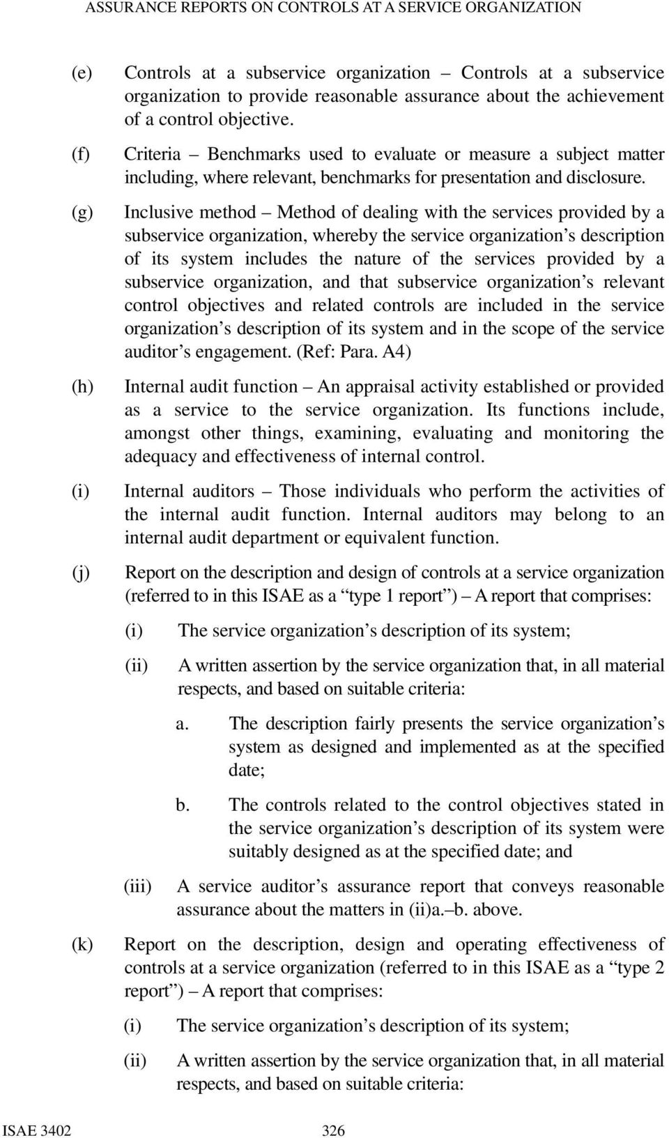 Inclusive method Method of dealing with the services provided by a subservice organization, whereby the service organization s description of its system includes the nature of the services provided