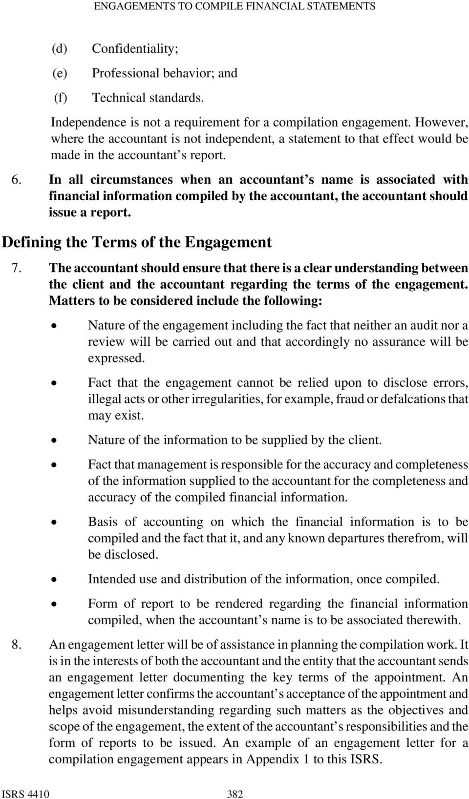 In all circumstances when an accountant s name is associated with financial information compiled by the accountant, the accountant should issue a report. Defining the Terms of the Engagement 7.