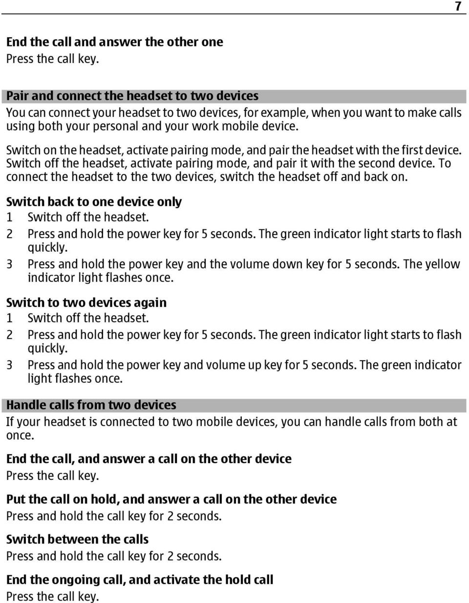 Switch on the headset, activate pairing mode, and pair the headset with the first device. Switch off the headset, activate pairing mode, and pair it with the second device.