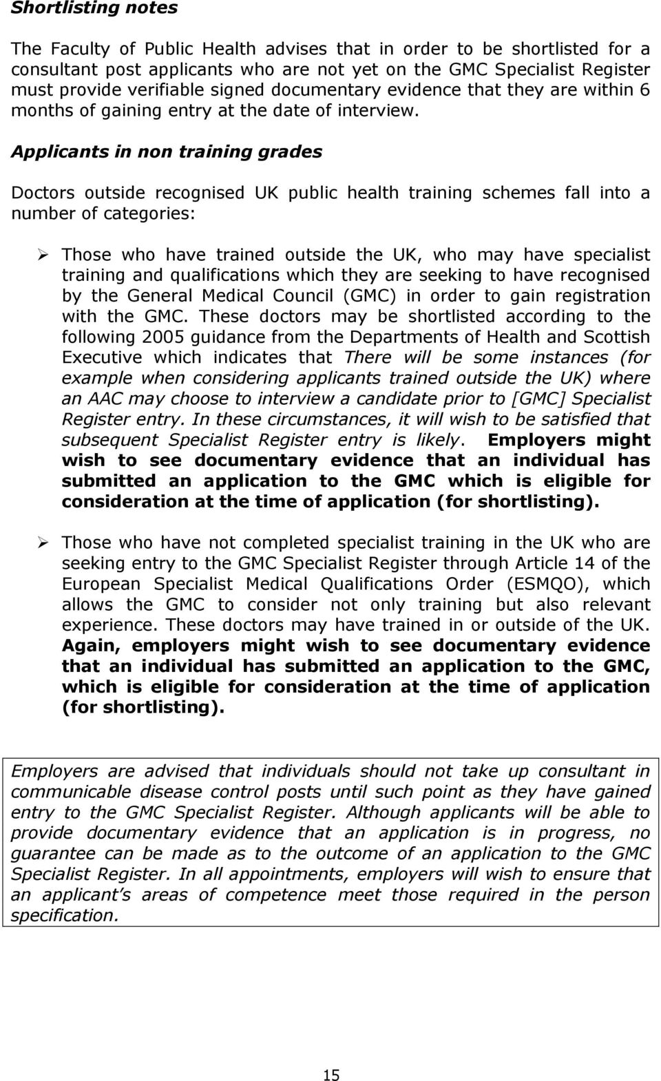 Applicants in non training grades Doctors outside recognised UK public health training schemes fall into a number of categories: Those who have trained outside the UK, who may have specialist