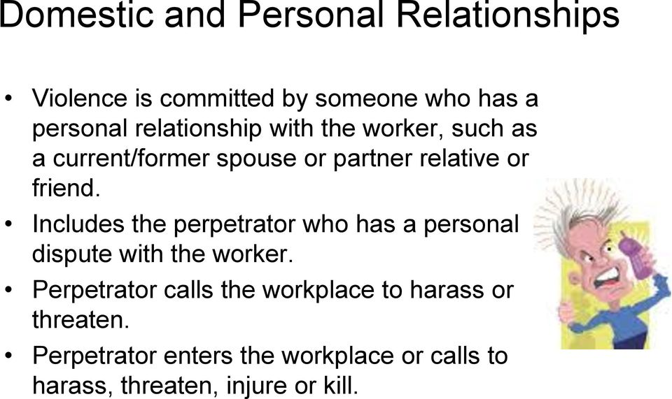 Includes the perpetrator who has a personal dispute with the worker.