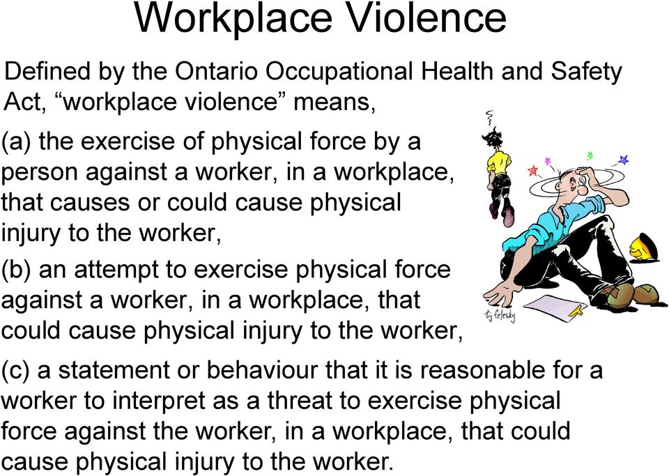 force against a worker, in a workplace, that could cause physical injury to the worker, (c) a statement or behaviour that it is reasonable