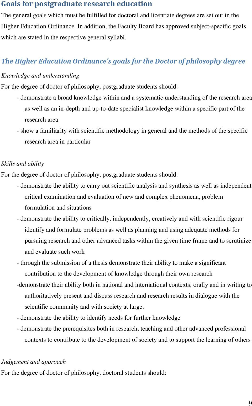 The Higher Education Ordinance's goals for the Doctor of philosophy degree Knowledge and understanding For the degree of doctor of philosophy, postgraduate students should: - demonstrate a broad