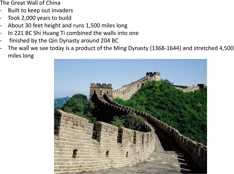 combined the walls into one - finished by the Qin Dynasty around 204 BC - The