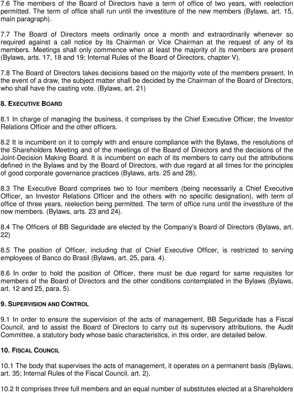 7 The Board of Directors meets ordinarily once a month and extraordinarily whenever so required against a call notice by its Chairman or Vice Chairman at the request of any of its members.
