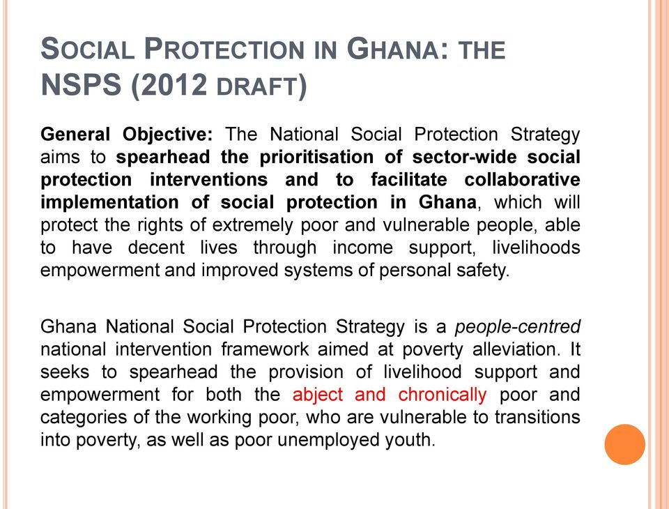 livelihoods empowerment and improved systems of personal safety. Ghana National Social Protection Strategy is a people-centred national intervention framework aimed at poverty alleviation.
