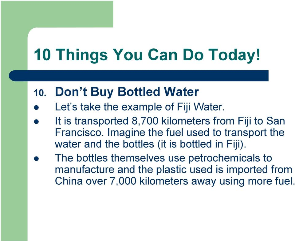 Imagine the fuel used to transport the water and the bottles (it is bottled in Fiji).