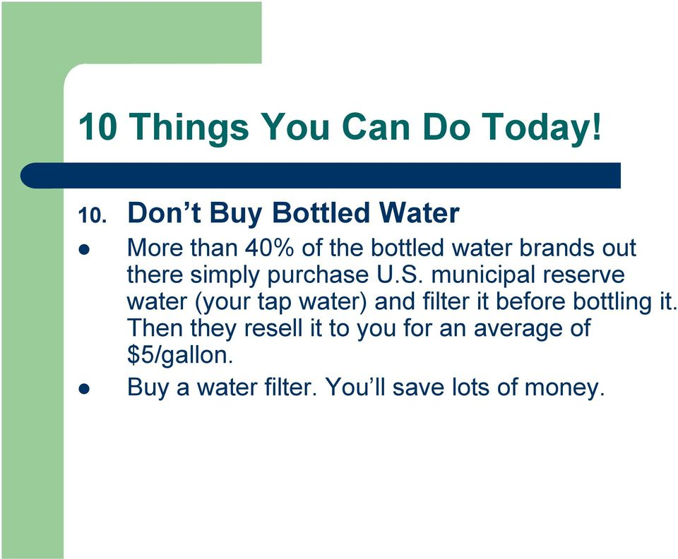municipal reserve water (your tap water) and filter it before