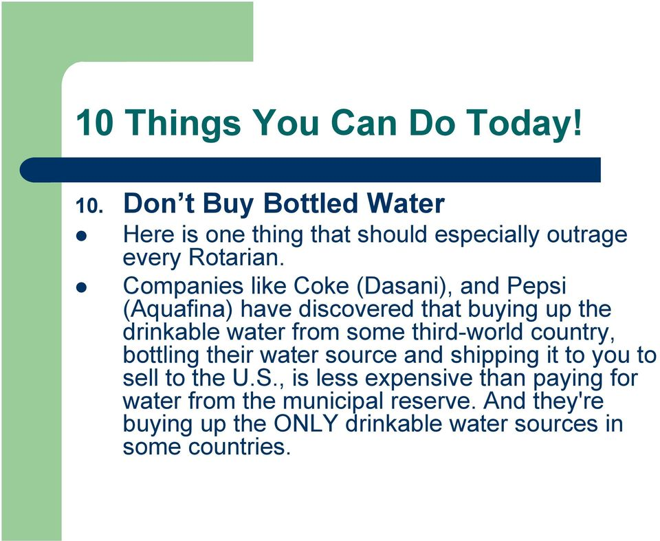 some third-world country, bottling their water source and shipping it to you to sell to the U.S.
