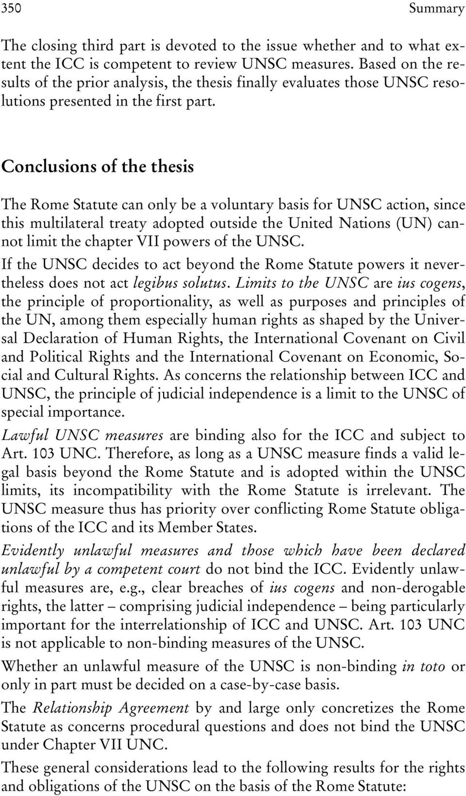 Conclusions of the thesis The Rome Statute can only be a voluntary basis for UNSC action, since this multilateral treaty adopted outside the United Nations (UN) cannot limit the chapter VII powers of