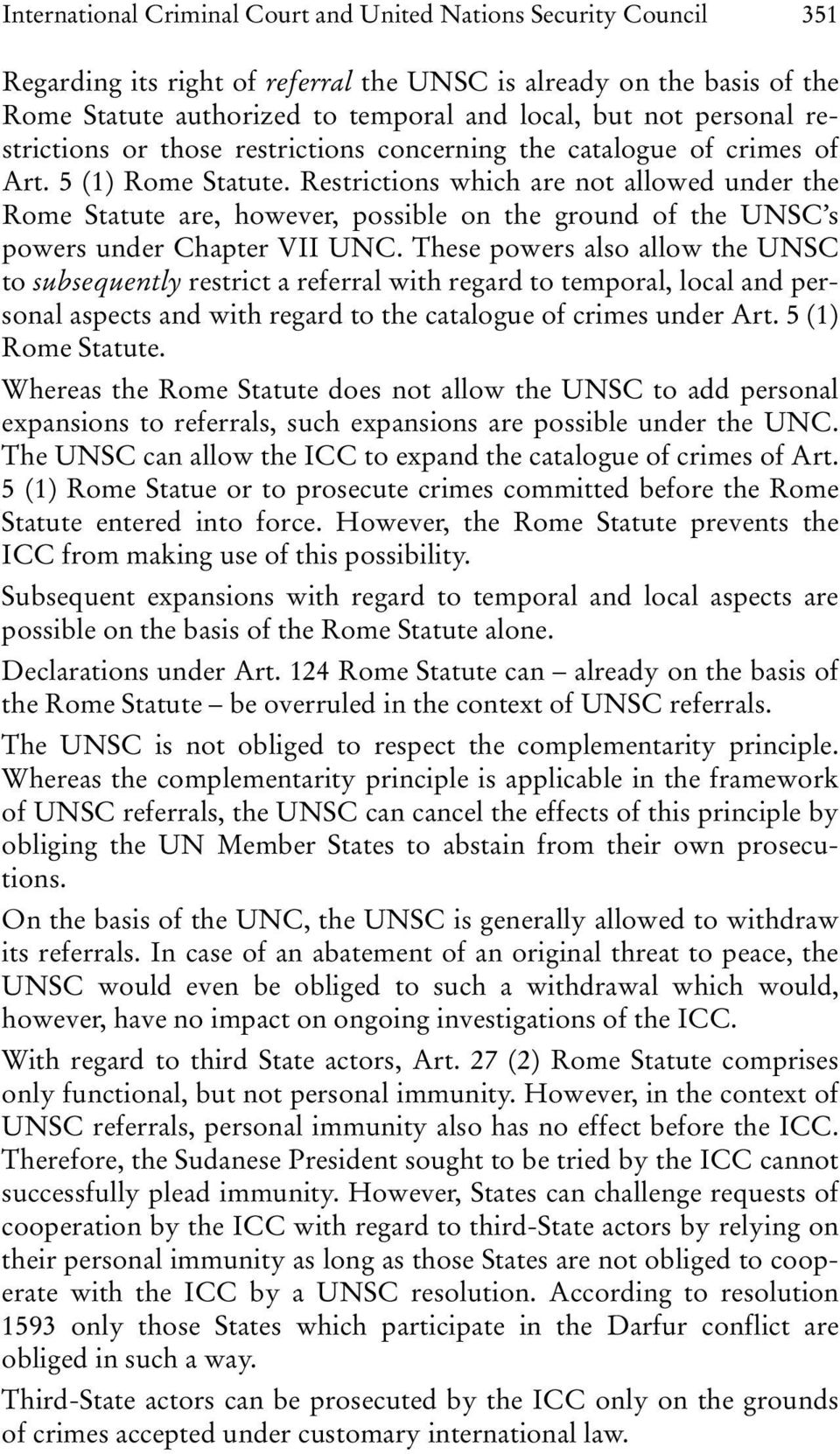 Restrictions which are not allowed under the Rome Statute are, however, possible on the ground of the UNSC s powers under Chapter VII UNC.