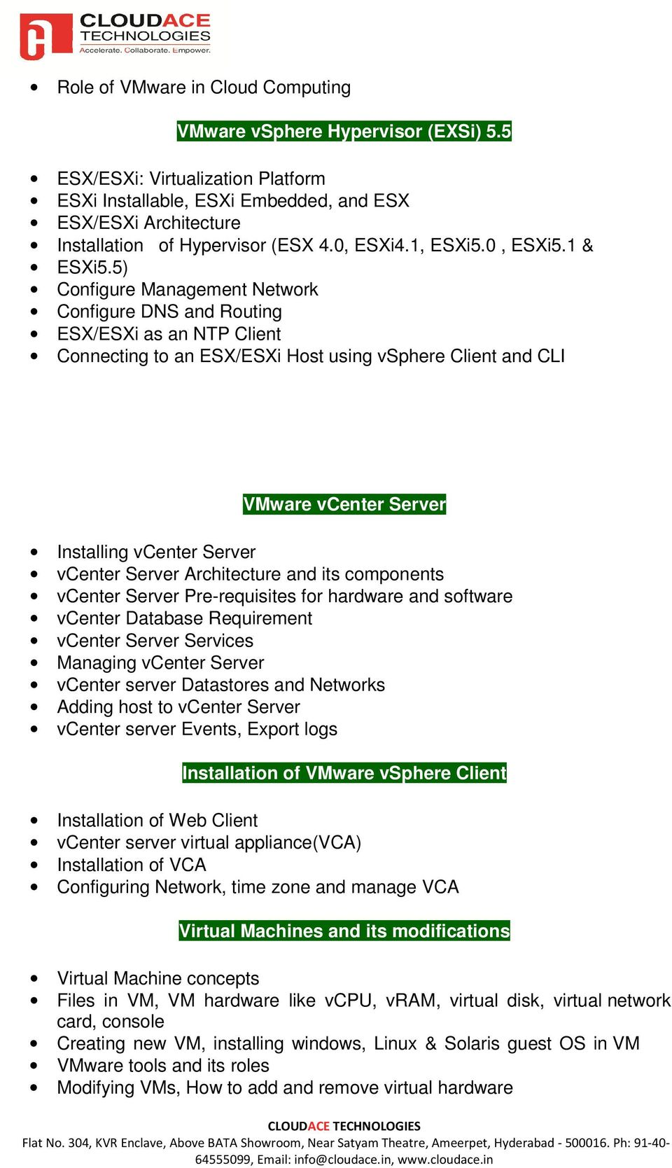 5) Configure Management Network Configure DNS and Routing ESX/ESXi as an NTP Client Connecting to an ESX/ESXi Host using vsphere Client and CLI VMware vcenter Server Installing vcenter Server vcenter