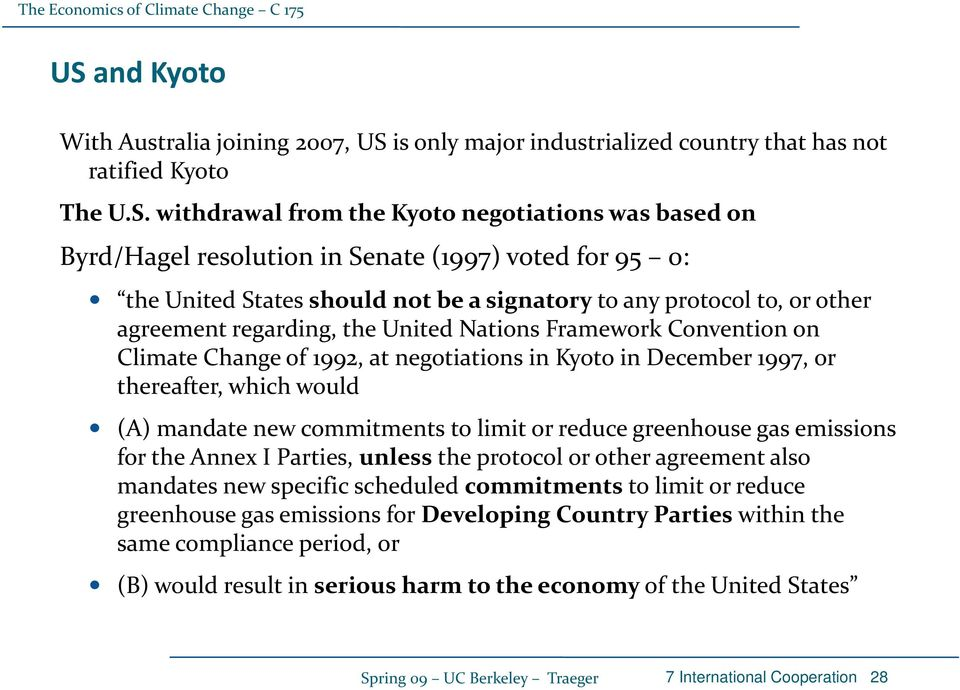 negotiations in Kyoto in December 1997, or thereafter, which would (A) mandate new commitments to limit or reduce greenhouse gas emissions for the Annex I Parties, unless the protocol or other