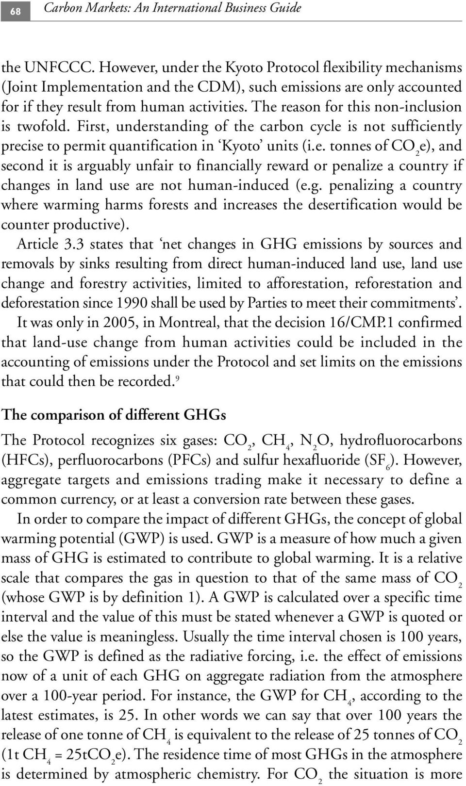 The reason for this non-inclusion is twofold. First, understanding of the carbon cycle is not sufficiently precise to permit quantification in Kyoto units (i.e. tonnes of CO 2 e), and second it is arguably unfair to financially reward or penalize a country if changes in land use are not human-induced (e.
