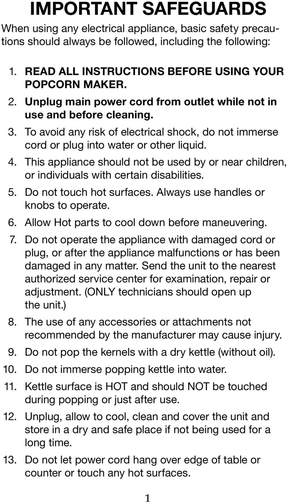 This appliance should not be used by or near children, or individuals with certain disabilities. 5. Do not touch hot surfaces. Always use handles or knobs to operate. 6.