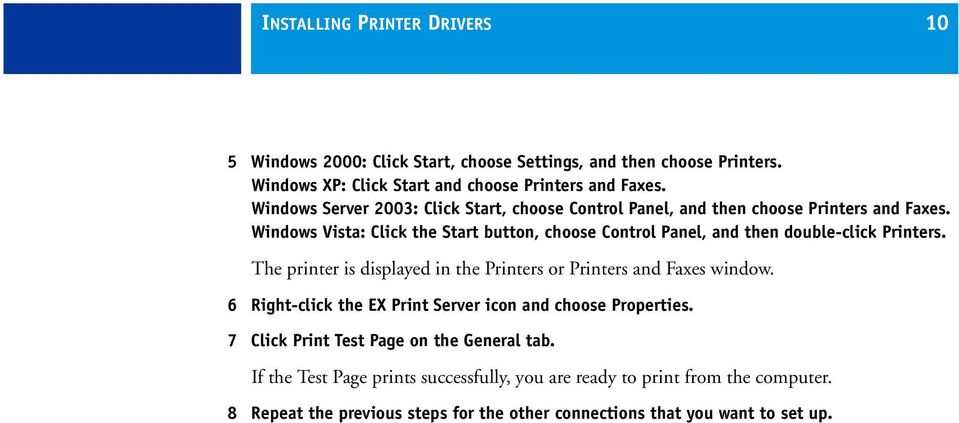 Windows Vista: Click the Start button, choose Control Panel, and then double-click Printers. The printer is displayed in the Printers or Printers and Faxes window.