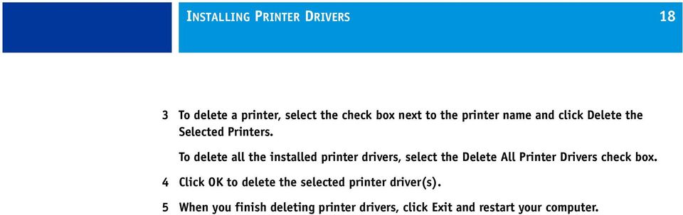 To delete all the installed printer drivers, select the Delete All Printer Drivers check