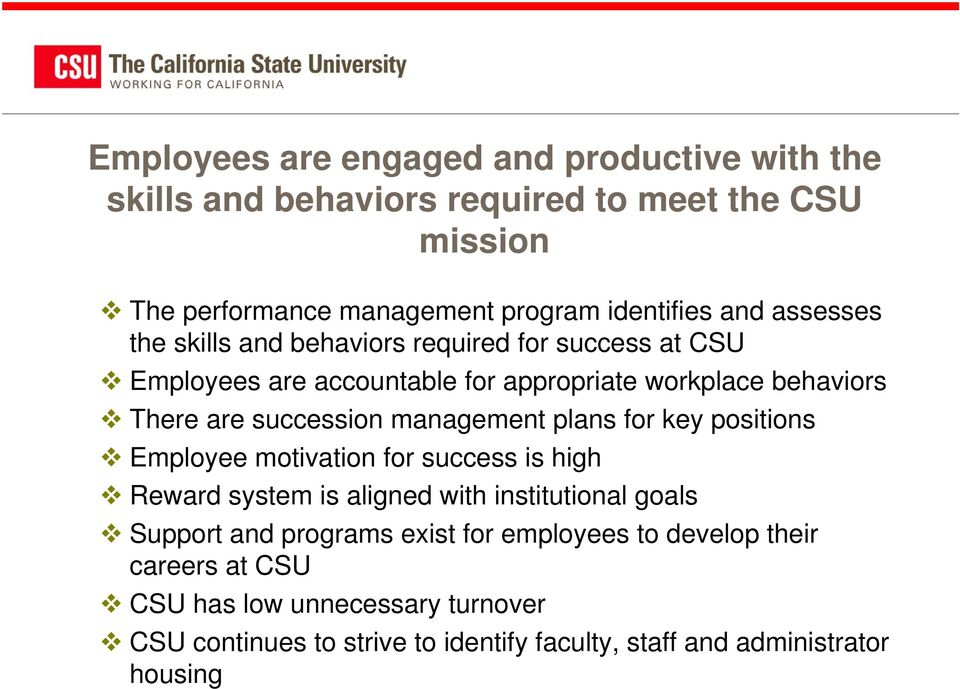 management plans for key positions Employee motivation for success is high Reward system is aligned with institutional goals Support and programs