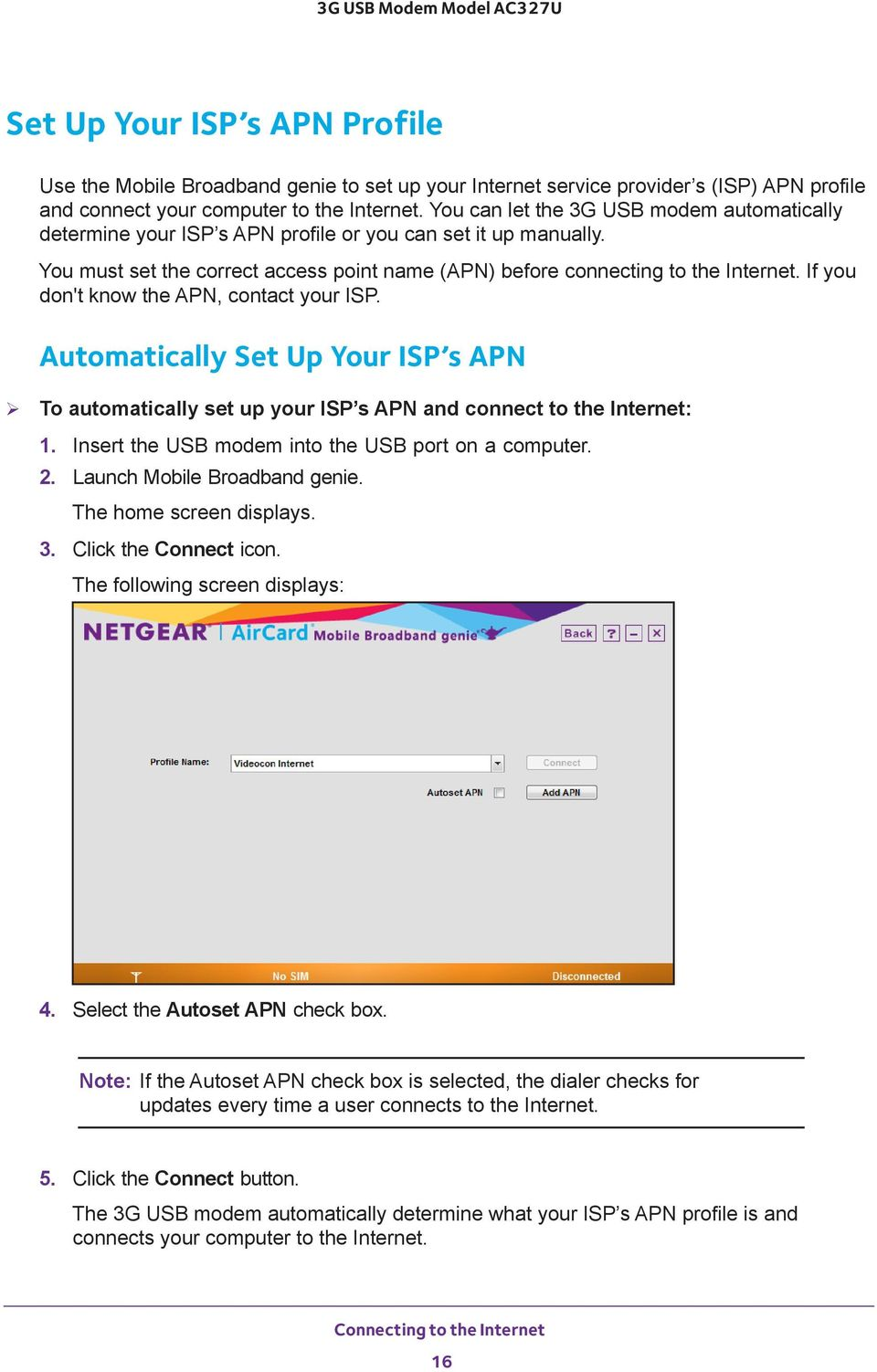 If you don't know the APN, contact your ISP. Automatically Set Up Your ISP s APN To automatically set up your ISP s APN and connect to the Internet: 1.